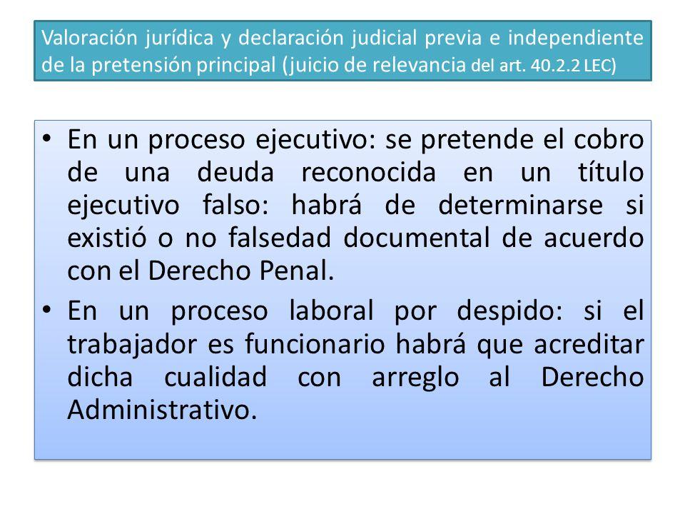 Valoración jurídica y declaración judicial previa e independiente de la pretensión principal (juicio de relevancia del art. 40.2.2 LEC) En un proceso