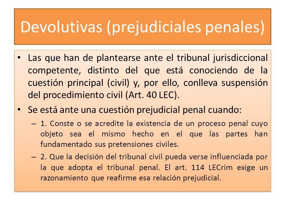 Devolutivas (prejudiciales penales) Las que han de plantearse ante el tribunal jurisdiccional competente, distinto del que está conociendo de la cuest