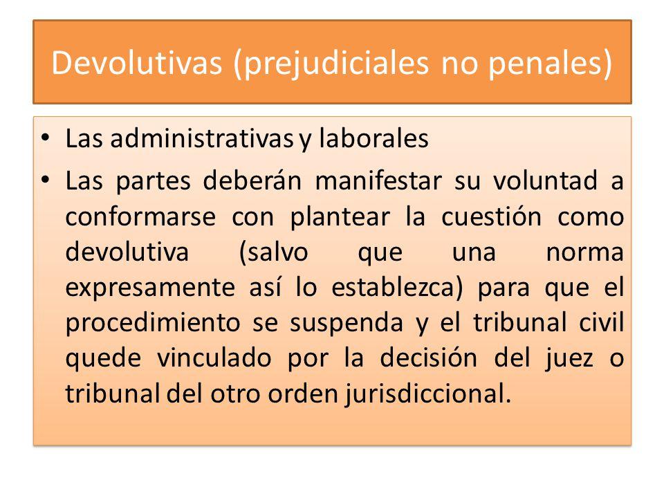 Devolutivas (prejudiciales no penales) Las administrativas y laborales Las partes deberán manifestar su voluntad a conformarse con plantear la cuestió