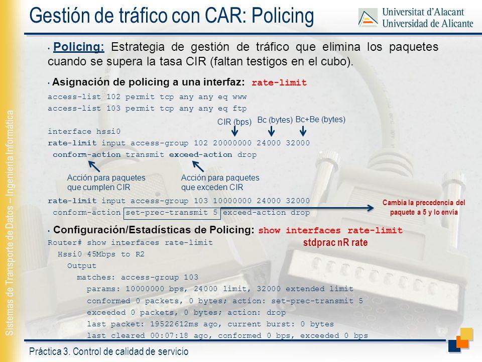 Práctica 3. Control de calidad de servicio Sistemas de Transporte de Datos – Ingeniería Informática Gestión de tráfico con CAR: Policing Policing: Est