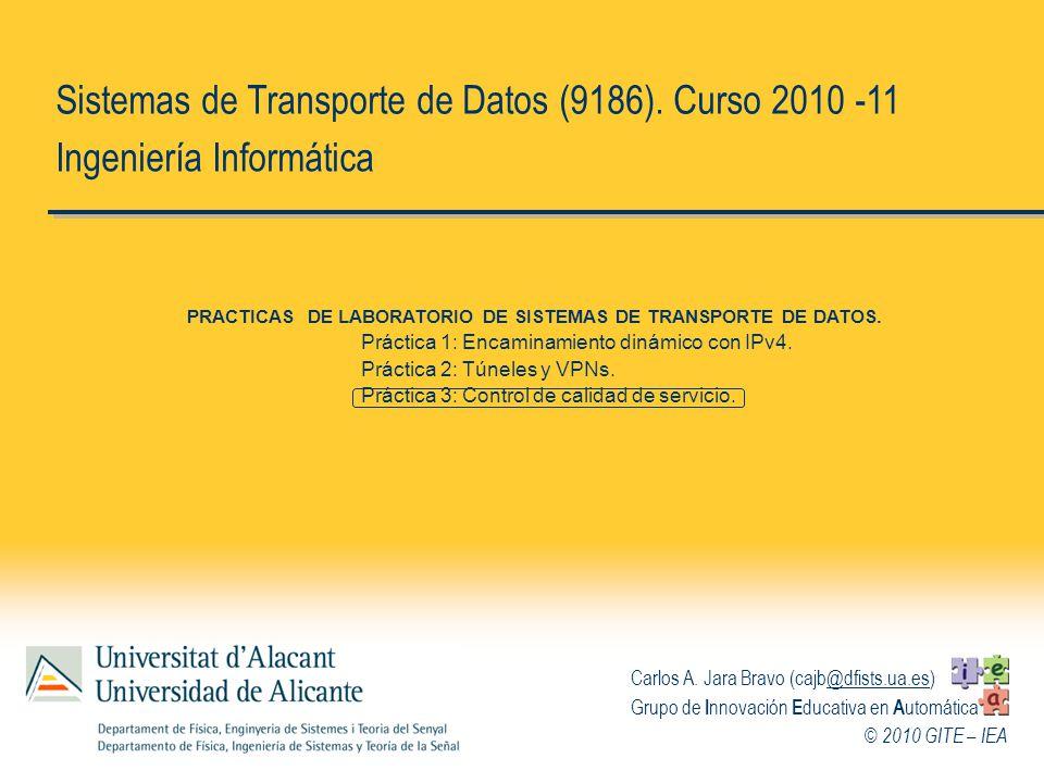 © 2010 GITE – IEA Sistemas de Transporte de Datos (9186). Curso 2010 -11 Ingeniería Informática Carlos A. Jara Bravo (cajb@dfists.ua.es)@dfists.ua.es
