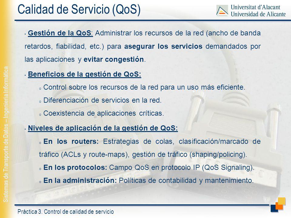 Práctica 3. Control de calidad de servicio Sistemas de Transporte de Datos – Ingeniería Informática Calidad de Servicio (QoS) Gestión de la QoS: Admin