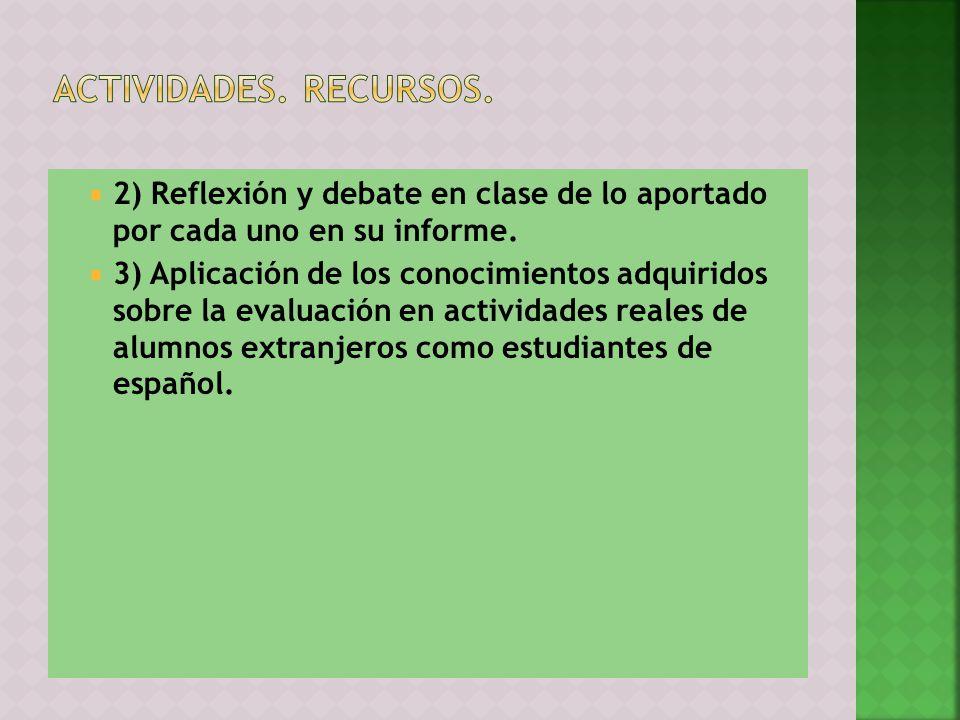 2) Reflexión y debate en clase de lo aportado por cada uno en su informe. 3) Aplicación de los conocimientos adquiridos sobre la evaluación en activid