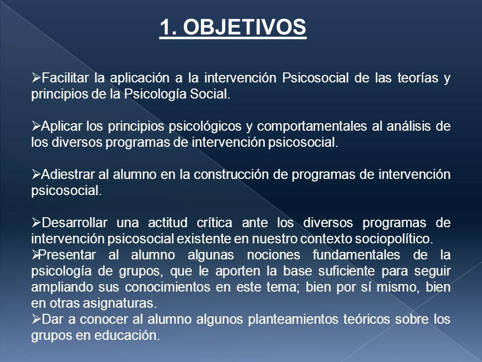 CONTENIDOS: Los descriptores de la asignatura en el plan de estudios son los siguientes: - Grupos: estructura y función - Modelos de intervención psicosocial - Diseño y ejecución de programas psicosociales en ámbitos educativos - Evaluación de programas de intervención