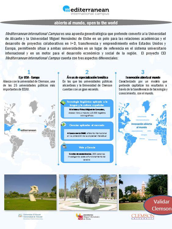 abierto al mundo, open to the world Mediterranean International Campus es una apuesta geoestratégica que pretende convertir a la Universidad de Alicante y la Universidad Miguel Hernández de Elche en un polo para las relaciones académicas y el desarrollo de proyectos colaborativos en I+D, transferencia y emprendimiento entre Estados Unidos y Europa, permitiendo situar a ambas universidades en un lugar de referencia en el sistema universitario internacional y en un motor para el desarrollo económico y social de la región.