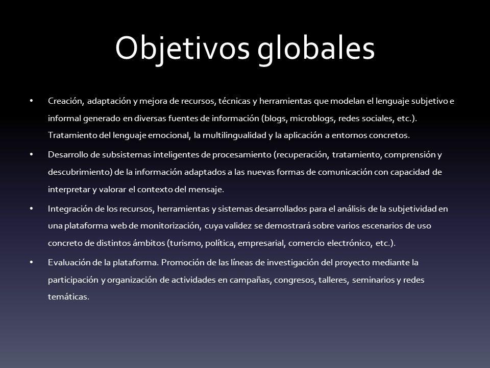 Objetivos globales Creación, adaptación y mejora de recursos, técnicas y herramientas que modelan el lenguaje subjetivo e informal generado en diversas fuentes de información (blogs, microblogs, redes sociales, etc.).