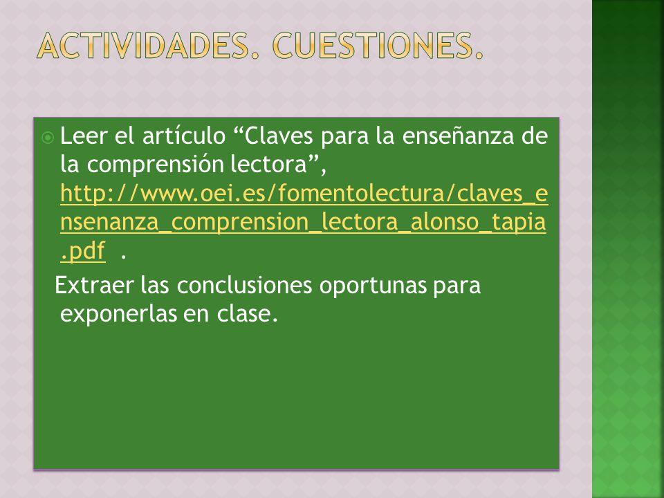Leer el artículo Claves para la enseñanza de la comprensión lectora, http://www.oei.es/fomentolectura/claves_e nsenanza_comprension_lectora_alonso_tapia.pdf.