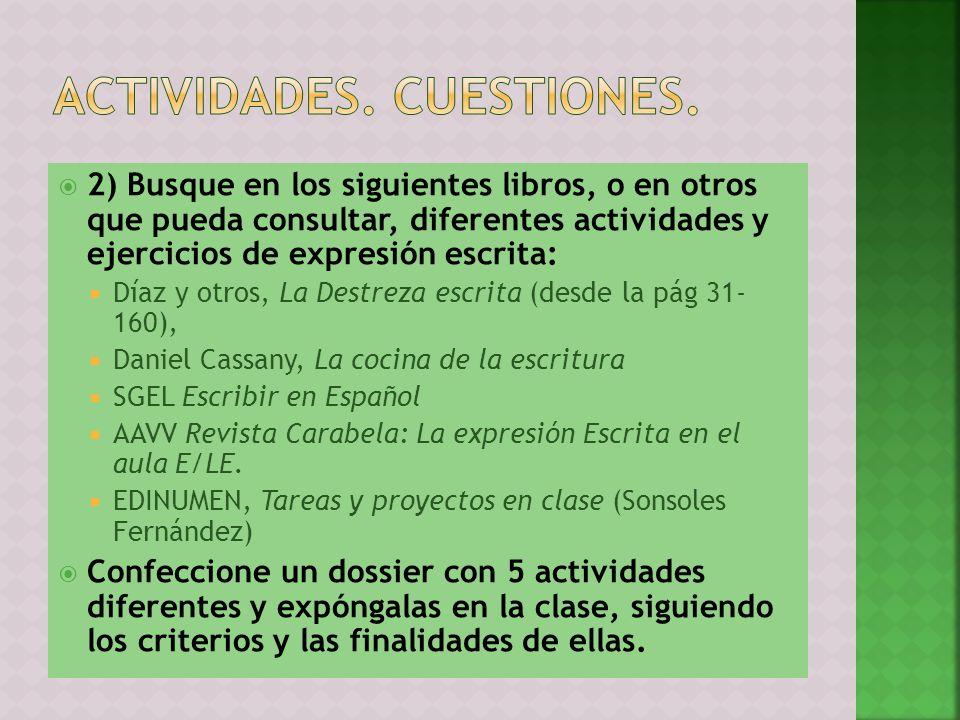 2) Busque en los siguientes libros, o en otros que pueda consultar, diferentes actividades y ejercicios de expresión escrita: Díaz y otros, La Destrez