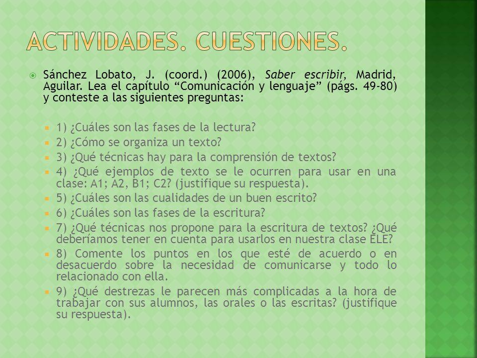 Sánchez Lobato, J. (coord.) (2006), Saber escribir, Madrid, Aguilar. Lea el capítulo Comunicación y lenguaje (págs. 49-80) y conteste a las siguientes