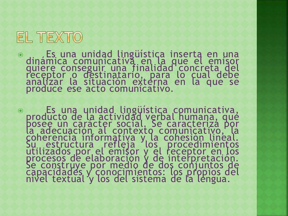 Es una unidad lingüística inserta en una dinámica comunicativa en la que el emisor quiere conseguir una finalidad concreta del receptor o destinatario