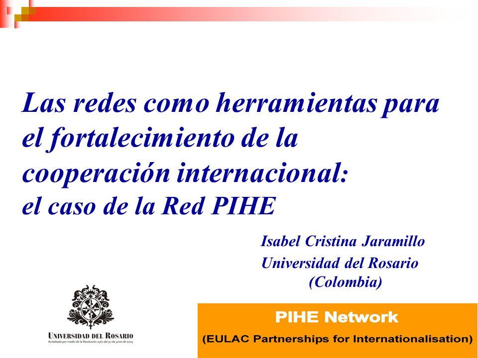 Las redes como herramientas para el fortalecimiento de la cooperación internacional : el caso de la Red PIHE Isabel Cristina Jaramillo Universidad del