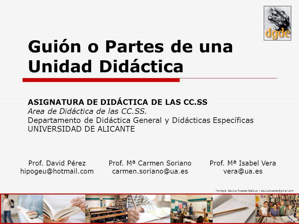 1 Guión o Partes de una Unidad Didáctica ASIGNATURA DE DIDÁCTICA DE LAS CC.SS Area de Didáctica de las CC.SS.