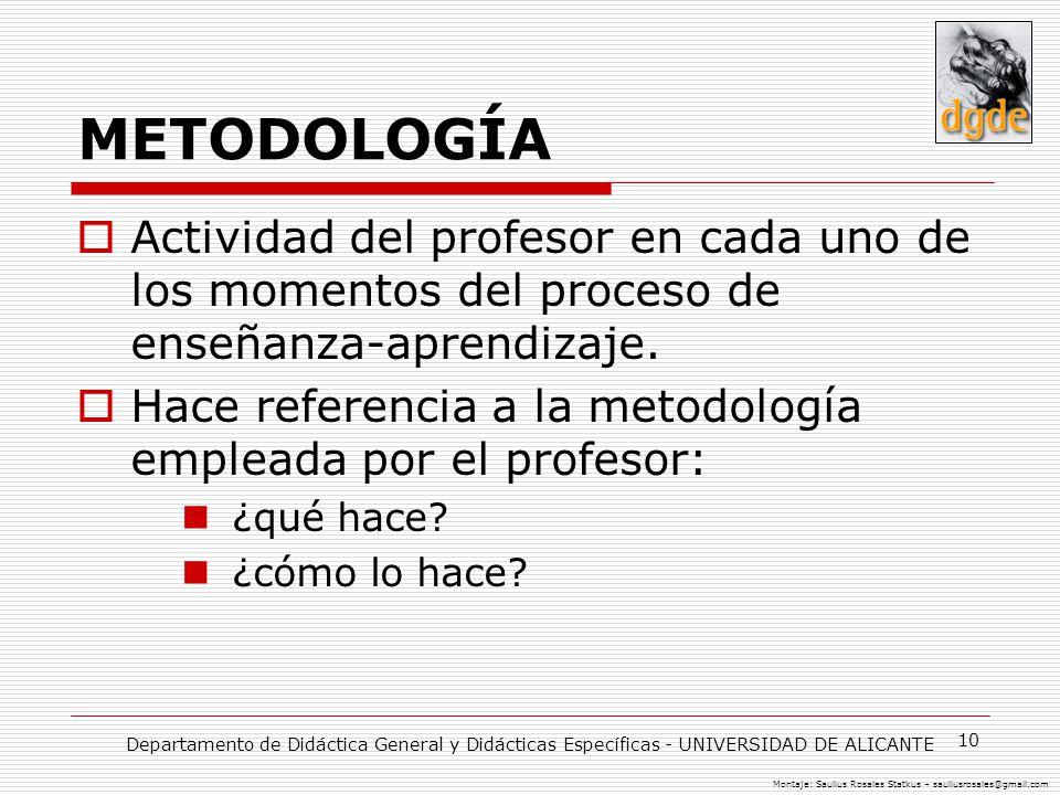 10 METODOLOGÍA Actividad del profesor en cada uno de los momentos del proceso de enseñanza-aprendizaje. Hace referencia a la metodología empleada por