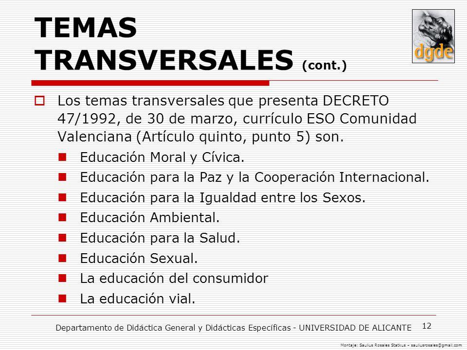 12 TEMAS TRANSVERSALES (cont.) Los temas transversales que presenta DECRETO 47/1992, de 30 de marzo, currículo ESO Comunidad Valenciana (Artículo quinto, punto 5) son.