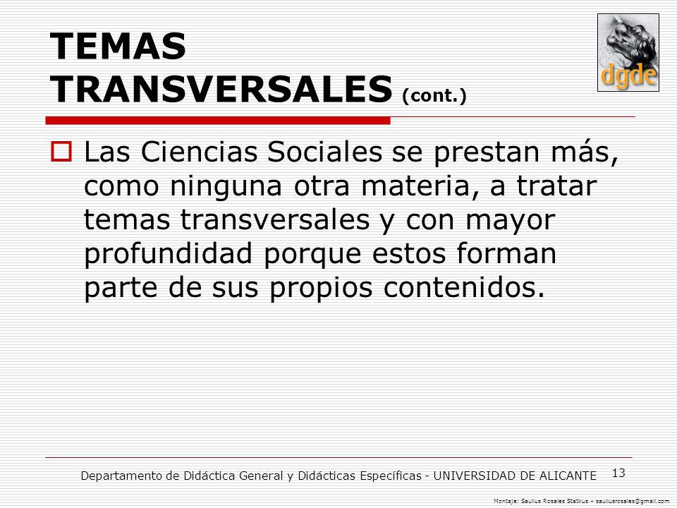13 TEMAS TRANSVERSALES (cont.) Las Ciencias Sociales se prestan más, como ninguna otra materia, a tratar temas transversales y con mayor profundidad p
