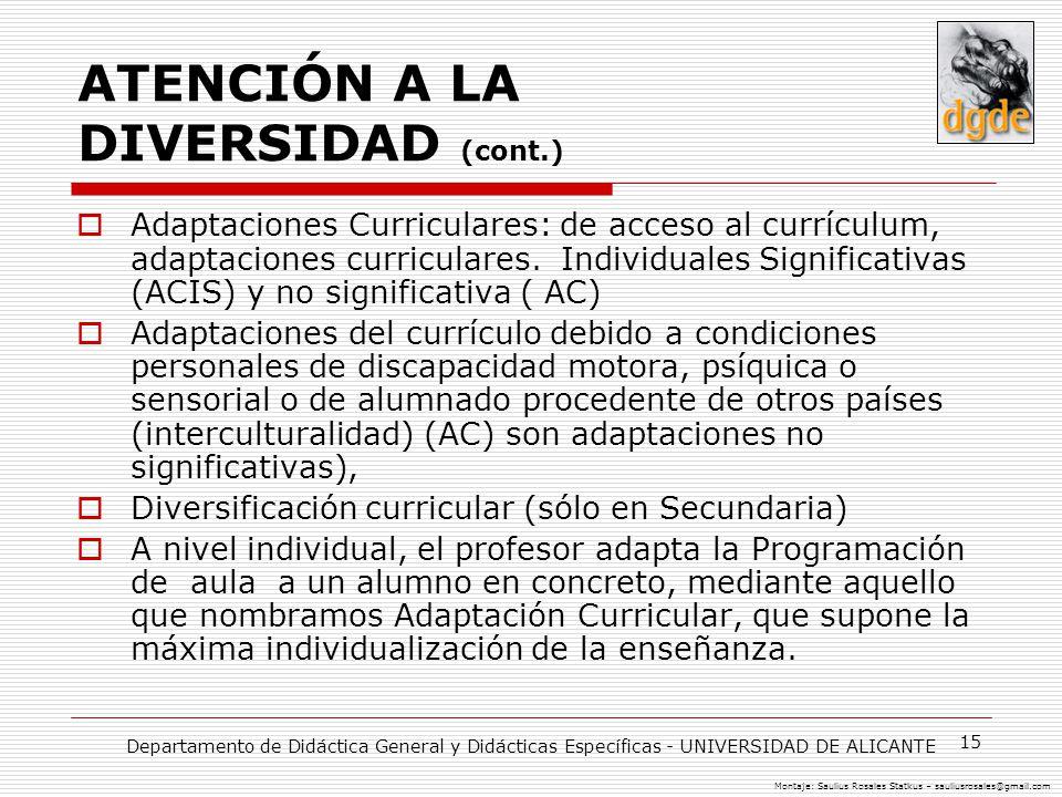 15 ATENCIÓN A LA DIVERSIDAD (cont.) Adaptaciones Curriculares: de acceso al currículum, adaptaciones curriculares. Individuales Significativas (ACIS)