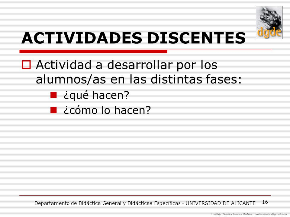 16 ACTIVIDADES DISCENTES Actividad a desarrollar por los alumnos/as en las distintas fases: ¿qué hacen? ¿cómo lo hacen? Departamento de Didáctica Gene