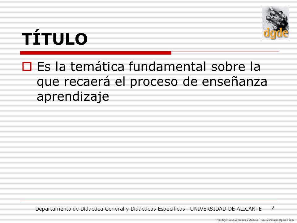 2 TÍTULO Es la temática fundamental sobre la que recaerá el proceso de enseñanza aprendizaje Departamento de Didáctica General y Didácticas Específica