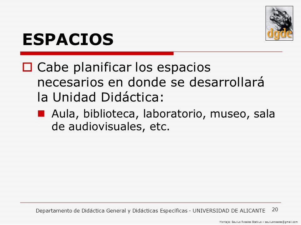 20 ESPACIOS Cabe planificar los espacios necesarios en donde se desarrollará la Unidad Didáctica: Aula, biblioteca, laboratorio, museo, sala de audiovisuales, etc.