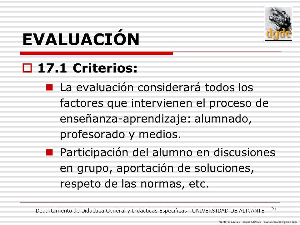 21 EVALUACIÓN 17.1 Criterios: La evaluación considerará todos los factores que intervienen el proceso de enseñanza-aprendizaje: alumnado, profesorado