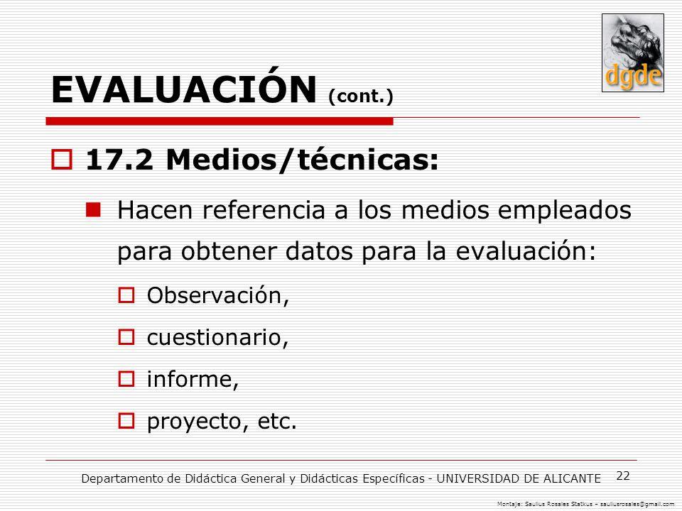 22 EVALUACIÓN (cont.) 17.2 Medios/técnicas: Hacen referencia a los medios empleados para obtener datos para la evaluación: Observación, cuestionario, informe, proyecto, etc.
