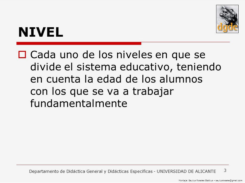 3 NIVEL Cada uno de los niveles en que se divide el sistema educativo, teniendo en cuenta la edad de los alumnos con los que se va a trabajar fundamen