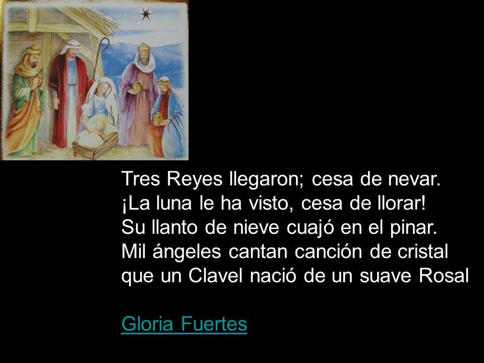 Tres Reyes llegaron; cesa de nevar. ¡La luna le ha visto, cesa de llorar! Su llanto de nieve cuajó en el pinar. Mil ángeles cantan canción de cristal