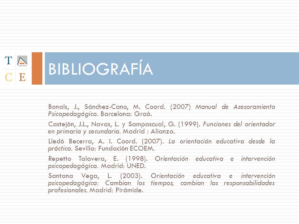 BIBLIOGRAFÍA Bonals, J., Sánchez-Cano, M. Coord. (2007) Manual de Asesoramiento Psicopedagógico. Barcelona: Graó. Castejón, J.L., Navas, L. y Sampascu