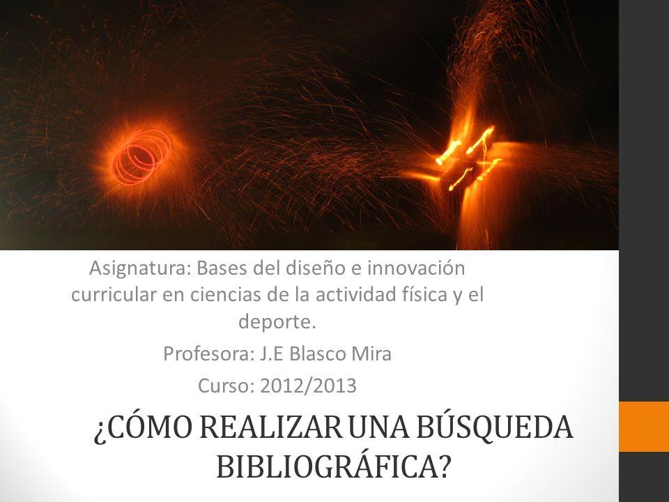 ¿CÓMO REALIZAR UNA BÚSQUEDA BIBLIOGRÁFICA? Asignatura: Bases del diseño e innovación curricular en ciencias de la actividad física y el deporte. Profe