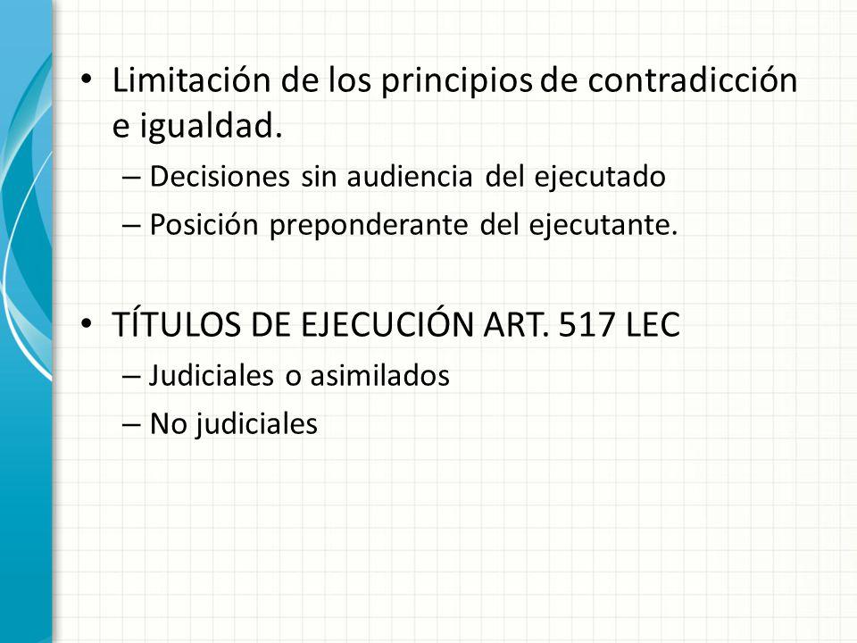 Limitación de los principios de contradicción e igualdad. – Decisiones sin audiencia del ejecutado – Posición preponderante del ejecutante. TÍTULOS DE