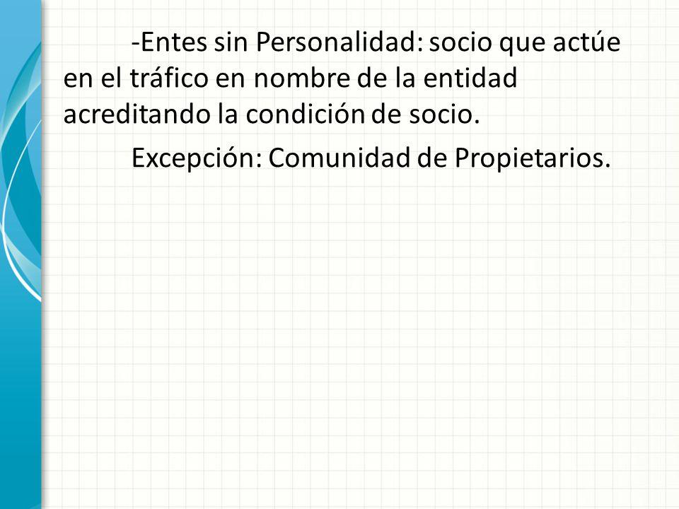 -Entes sin Personalidad: socio que actúe en el tráfico en nombre de la entidad acreditando la condición de socio. Excepción: Comunidad de Propietarios