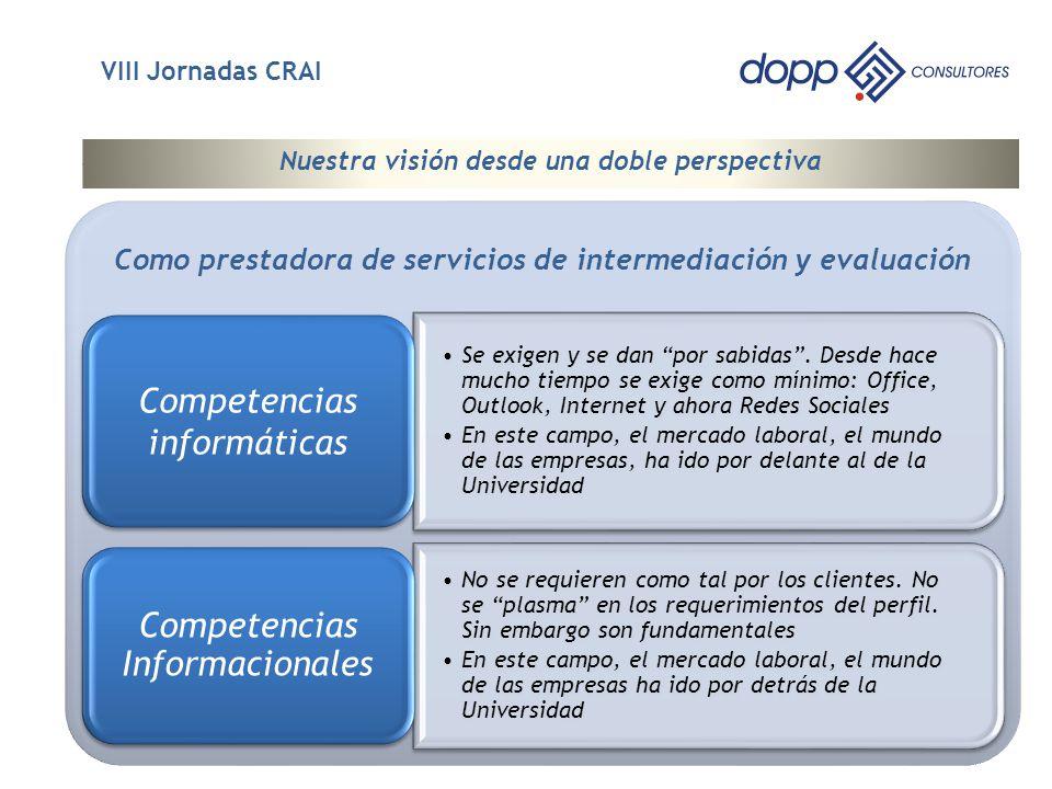 Como prestadora de servicios de intermediación y evaluación 4 Nuestra visión desde una doble perspectiva VIII Jornadas CRAI Se exigen y se dan por sabidas.