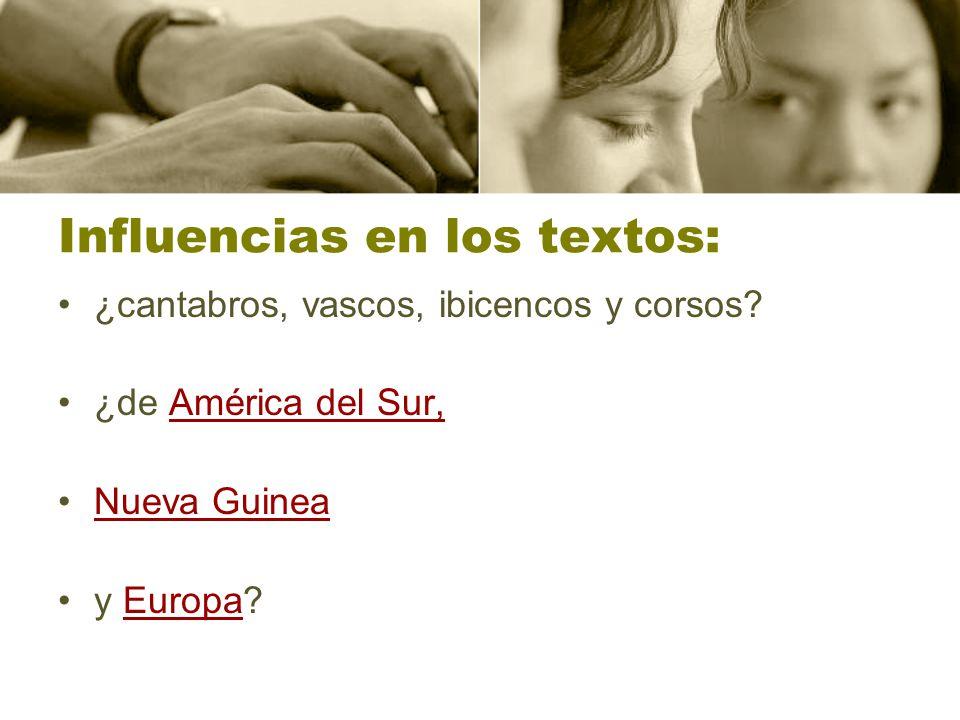 Influencias en los textos: ¿cantabros, vascos, ibicencos y corsos? ¿de América del Sur, Nueva Guinea y Europa?