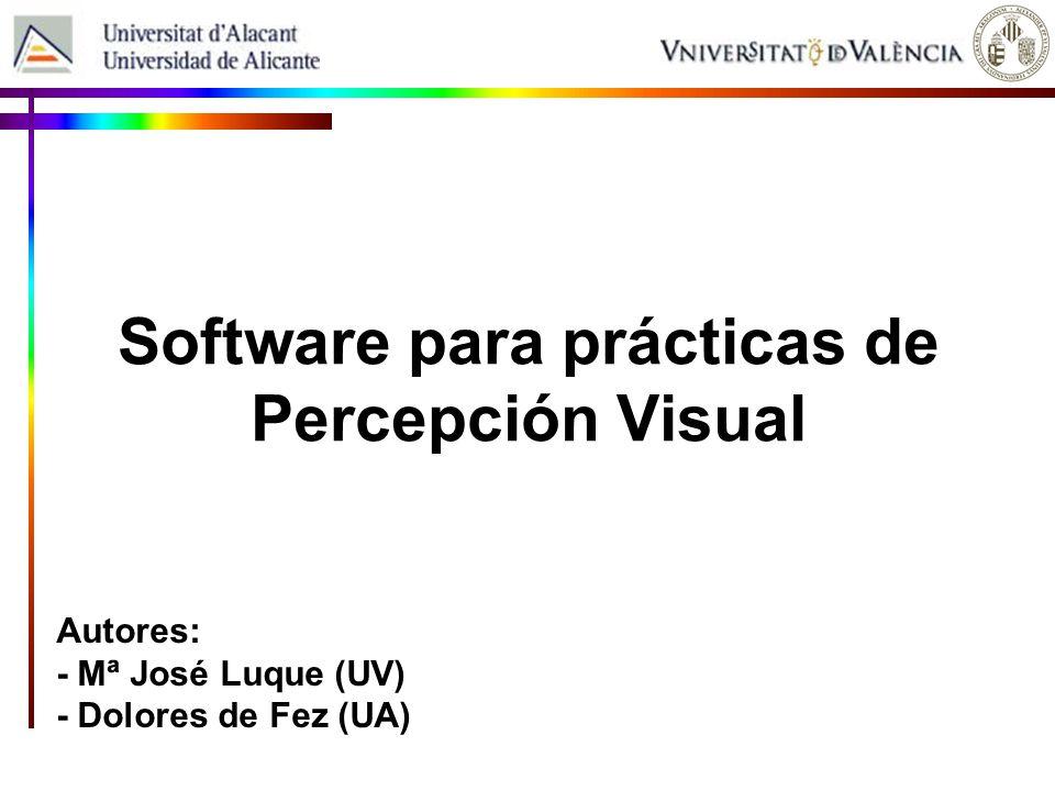 Software para prácticas de Percepción Visual Autores: - Mª José Luque (UV) - Dolores de Fez (UA)
