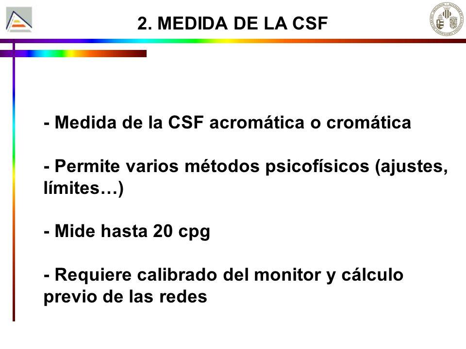 2. MEDIDA DE LA CSF - Medida de la CSF acromática o cromática - Permite varios métodos psicofísicos (ajustes, límites…) - Mide hasta 20 cpg - Requiere