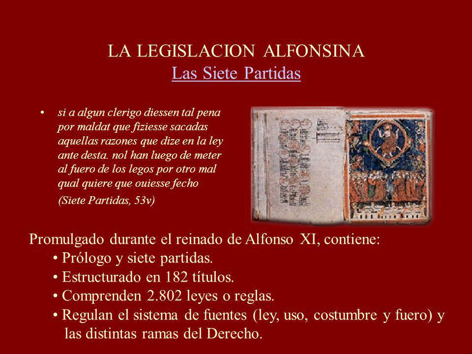 LA LEGISLACION ALFONSINA Las Siete Partidas Las Siete Partidas si a algun clerigo diessen tal pena por maldat que fiziesse sacadas aquellas razones que dize en la ley ante desta.