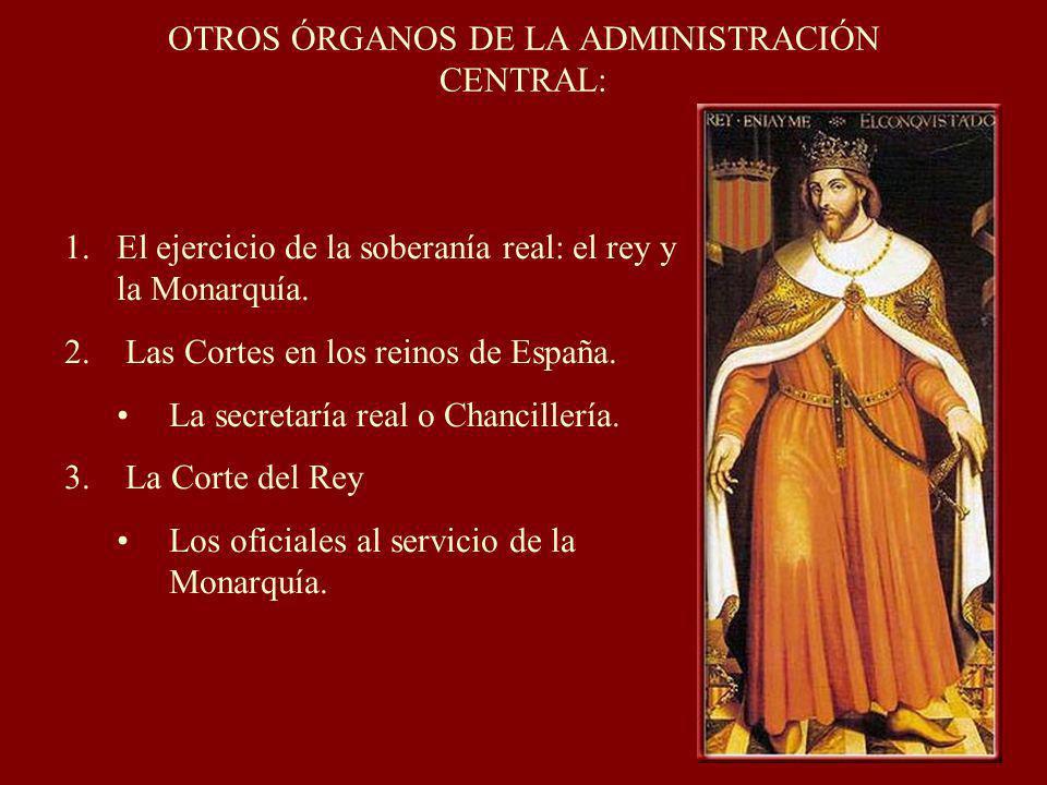 OTROS ÓRGANOS DE LA ADMINISTRACIÓN CENTRAL: 1.El ejercicio de la soberanía real: el rey y la Monarquía.