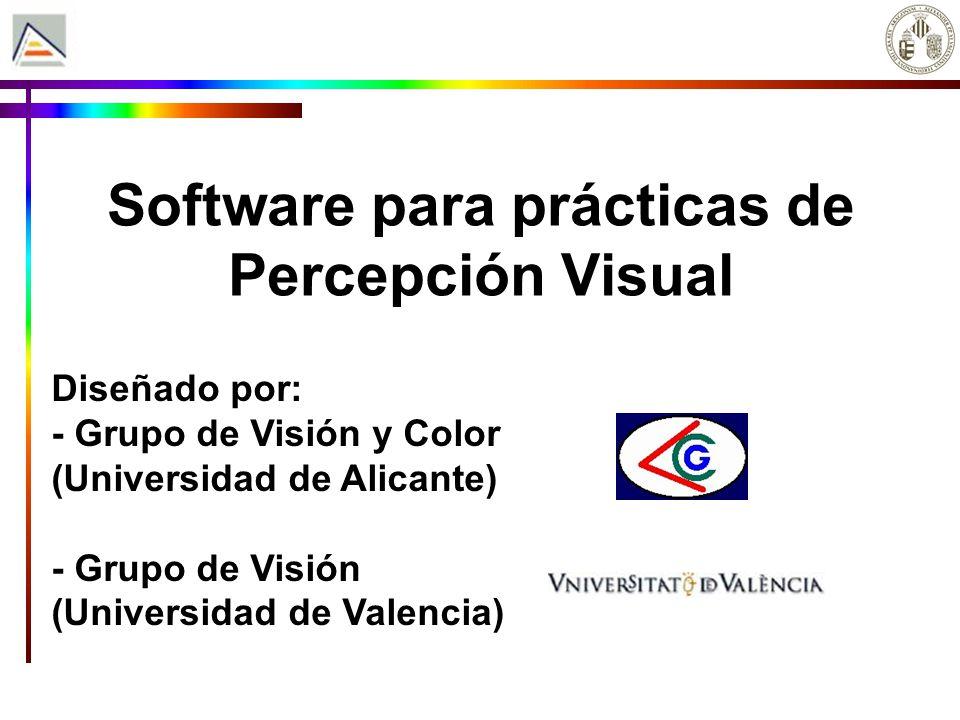 Software para prácticas de Percepción Visual Diseñado por: - Grupo de Visión y Color (Universidad de Alicante) - Grupo de Visión (Universidad de Valen