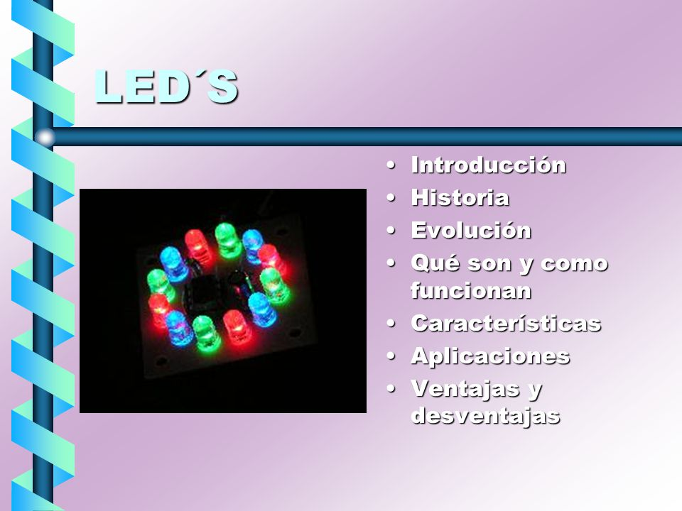 Introducción Se trata de lámparas en estado sólido sin filamento, gas inerte o vidrioSe trata de lámparas en estado sólido sin filamento, gas inerte o vidrio Es básicamente un semiconductor unido a dos terminalesEs básicamente un semiconductor unido a dos terminales Posee un encapsulado de resina epoxiPosee un encapsulado de resina epoxi Sus siglas significan diodo emisor de luz Cuando se hace circular electricidad a través de él brilla por un efecto denominado electroluminiscenci a
