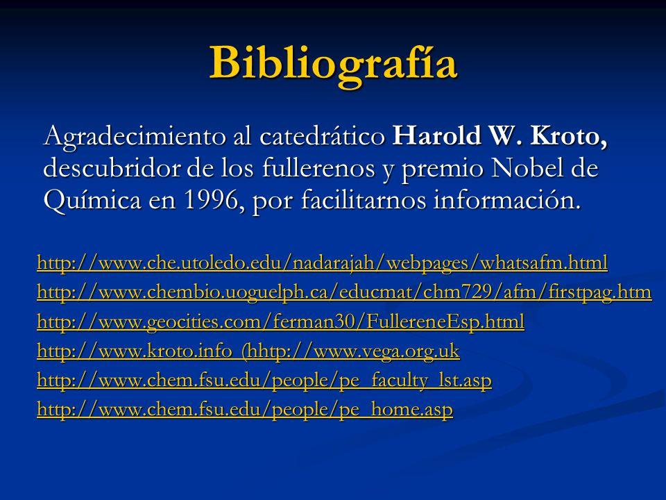 Bibliografía Agradecimiento al catedrático Harold W. Kroto, descubridor de los fullerenos y premio Nobel de Química en 1996, por facilitarnos informac