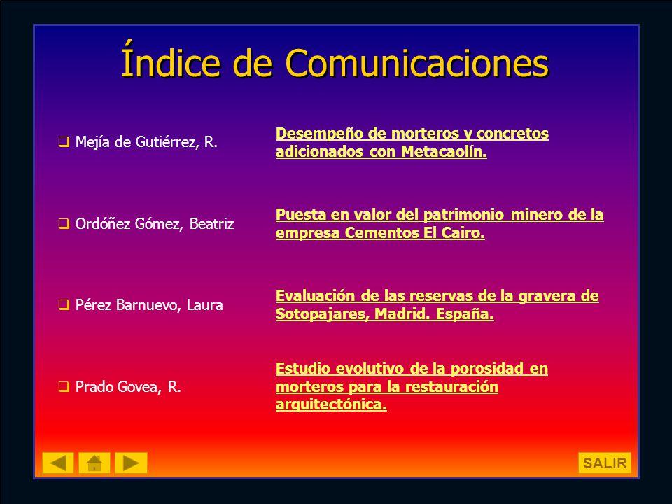 Índice de Comunicaciones Mejía de Gutiérrez, R. Desempeño de morteros y concretos adicionados con Metacaolín. Ordóñez Gómez, Beatriz Puesta en valor d