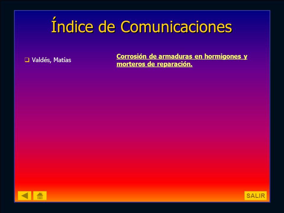 Índice de Comunicaciones Valdés, Matías Corrosión de armaduras en hormigones y morteros de reparación. SALIR