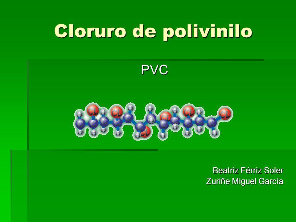 Cloruro de polivinilo Cloruro de polivinilo PVC PVC Beatriz Férriz Soler Zuriñe Miguel García