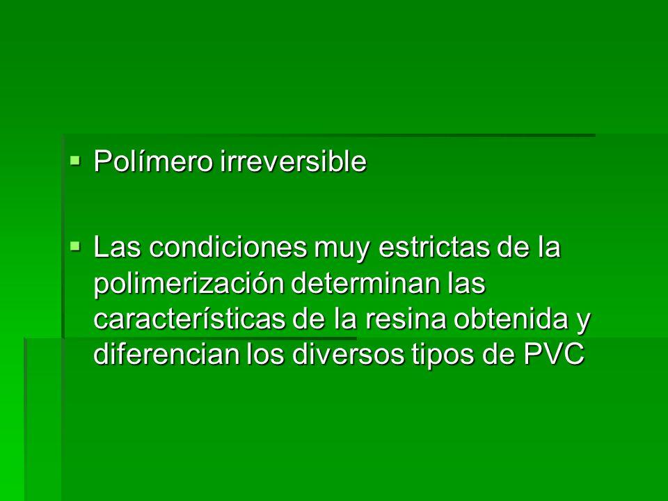 Polímero irreversible Polímero irreversible Las condiciones muy estrictas de la polimerización determinan las características de la resina obtenida y