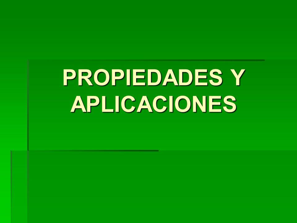 PROPIEDADES Y APLICACIONES