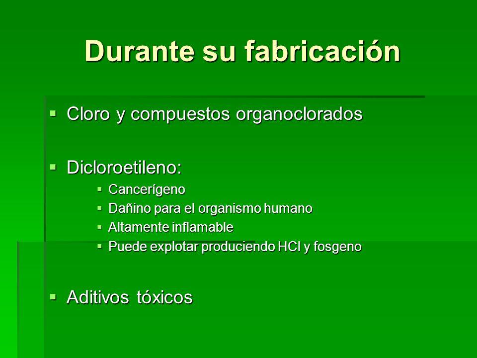 Durante su fabricación Cloro y compuestos organoclorados Cloro y compuestos organoclorados Dicloroetileno: Dicloroetileno: Cancerígeno Cancerígeno Dañ
