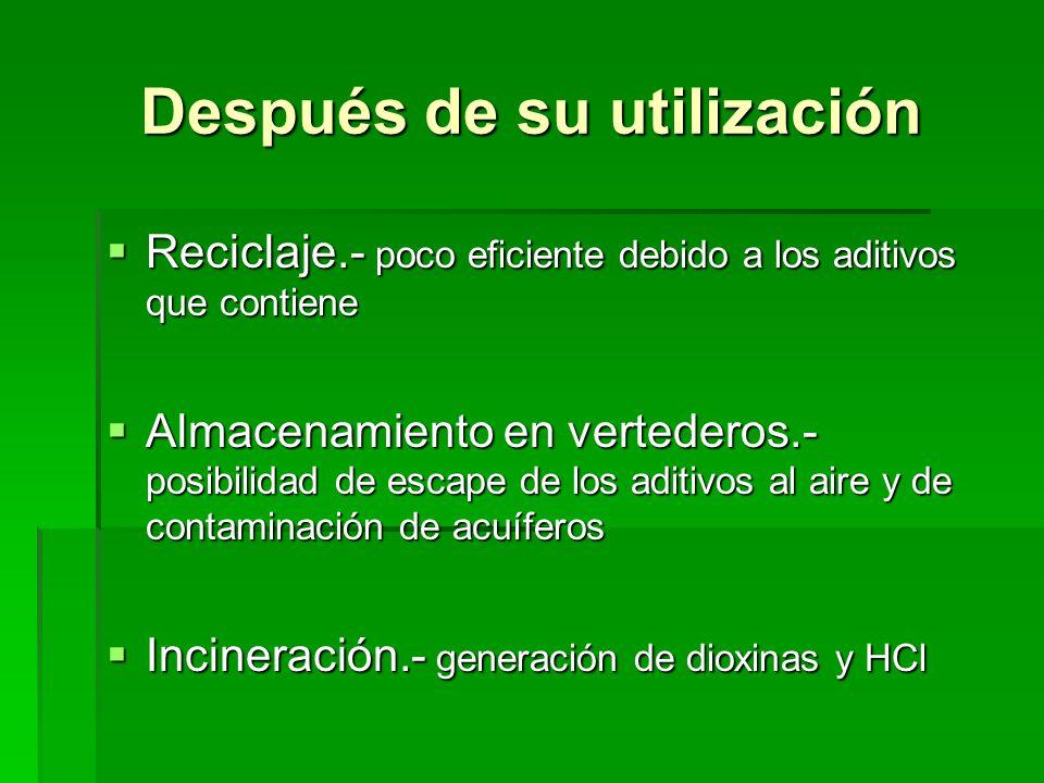 Después de su utilización Reciclaje.- poco eficiente debido a los aditivos que contiene Reciclaje.- poco eficiente debido a los aditivos que contiene