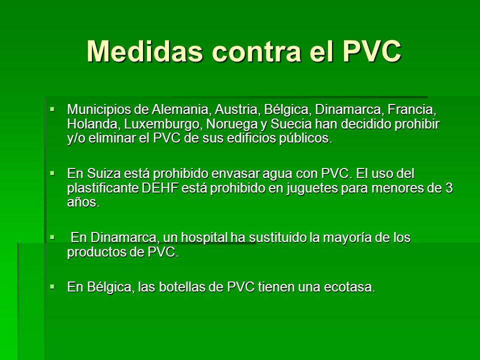 Medidas contra el PVC Municipios de Alemania, Austria, Bélgica, Dinamarca, Francia, Holanda, Luxemburgo, Noruega y Suecia han decidido prohibir y/o el