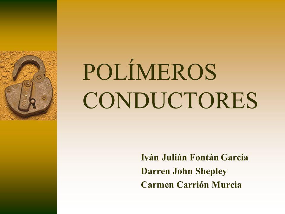 POLÍMEROS CONDUCTORES Iván Julián Fontán García Darren John Shepley Carmen Carrión Murcia