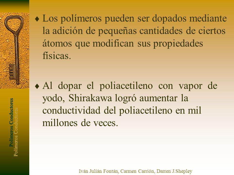 Polímeros Conductores Iván Julián Fontán, Carmen Carrión, Darren J.Shepley Los polímeros pueden ser dopados mediante la adición de pequeñas cantidades
